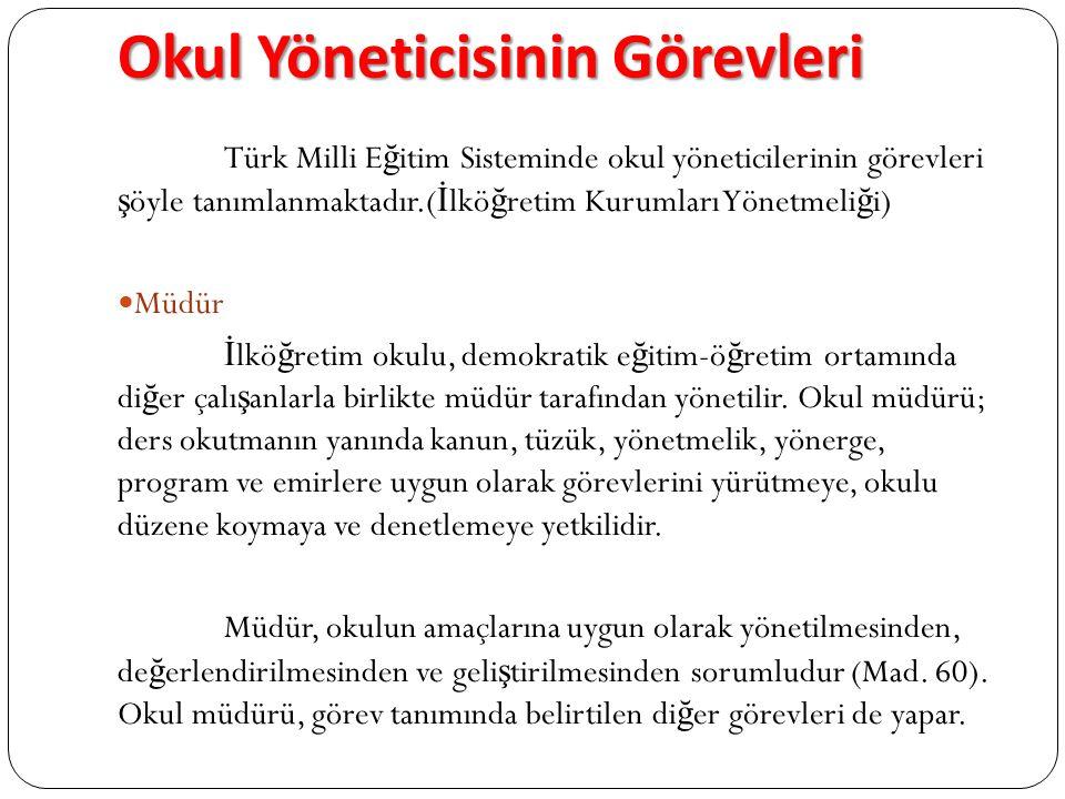 Okul Yöneticisinin Görevleri Türk Milli E ğ itim Sisteminde okul yöneticilerinin görevleri ş öyle tanımlanmaktadır.( İ lkö ğ retim Kurumları Yönetmeli
