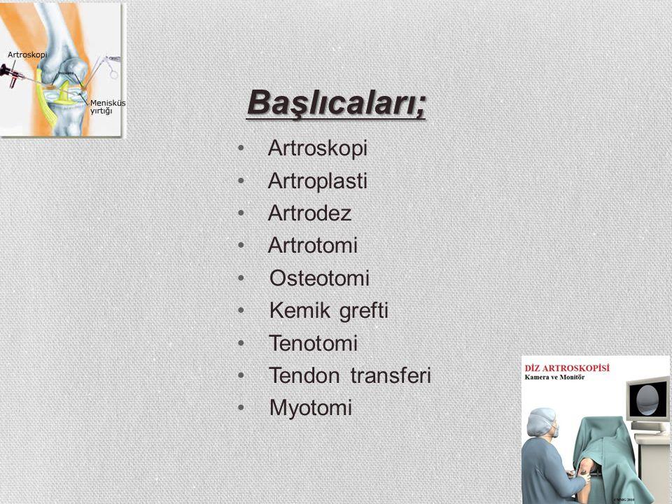 Başlıcaları; Artroskopi Artroplasti Artrodez Artrotomi Osteotomi Kemik grefti Tenotomi Tendon transferi Myotomi
