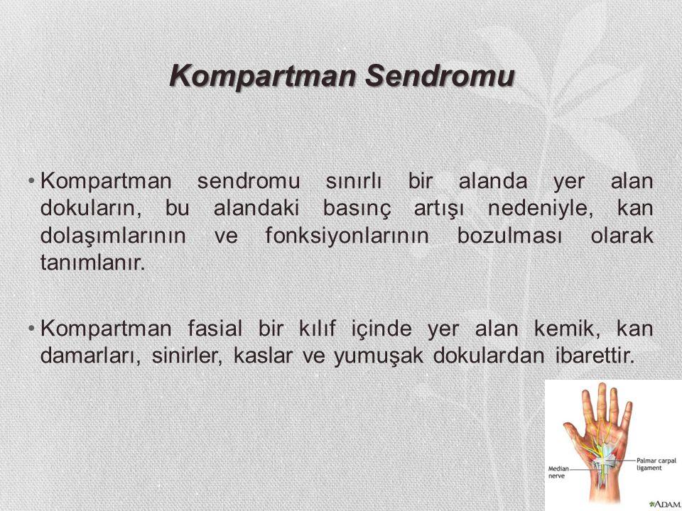 Kompartman Sendromu Kompartman sendromu sınırlı bir alanda yer alan dokuların, bu alandaki basınç artışı nedeniyle, kan dolaşımlarının ve fonksiyonlar