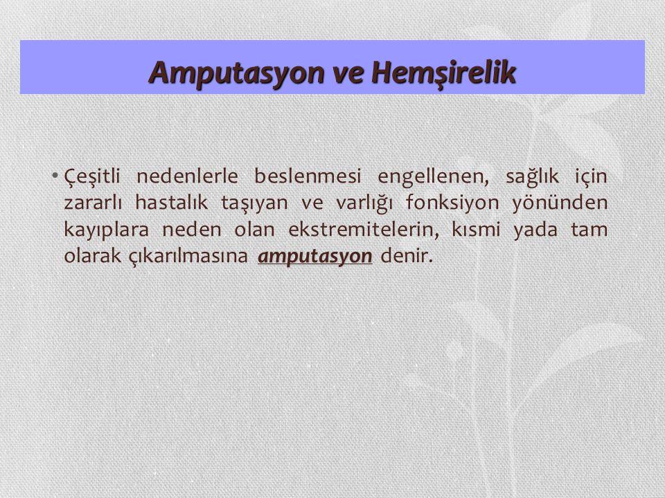 Amputasyon ve Hemşirelik amputasyon Çeşitli nedenlerle beslenmesi engellenen, sağlık için zararlı hastalık taşıyan ve varlığı fonksiyon yönünden kayıp