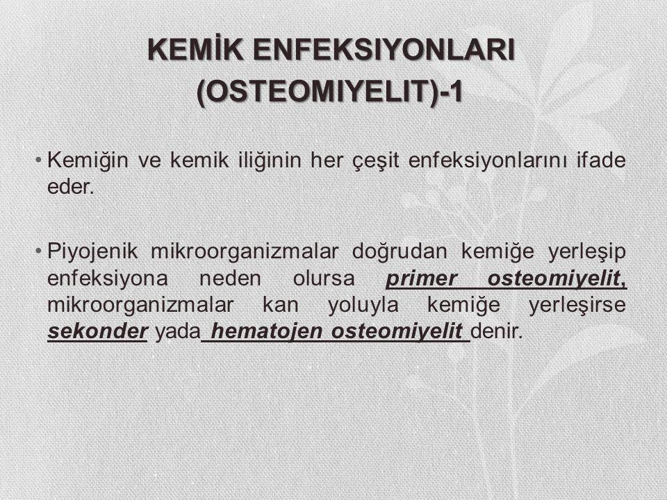 KEMİK ENFEKSIYONLARI (OSTEOMIYELIT)-1 Kemiğin ve kemik iliğinin her çeşit enfeksiyonlarını ifade eder. Piyojenik mikroorganizmalar doğrudan kemiğe yer