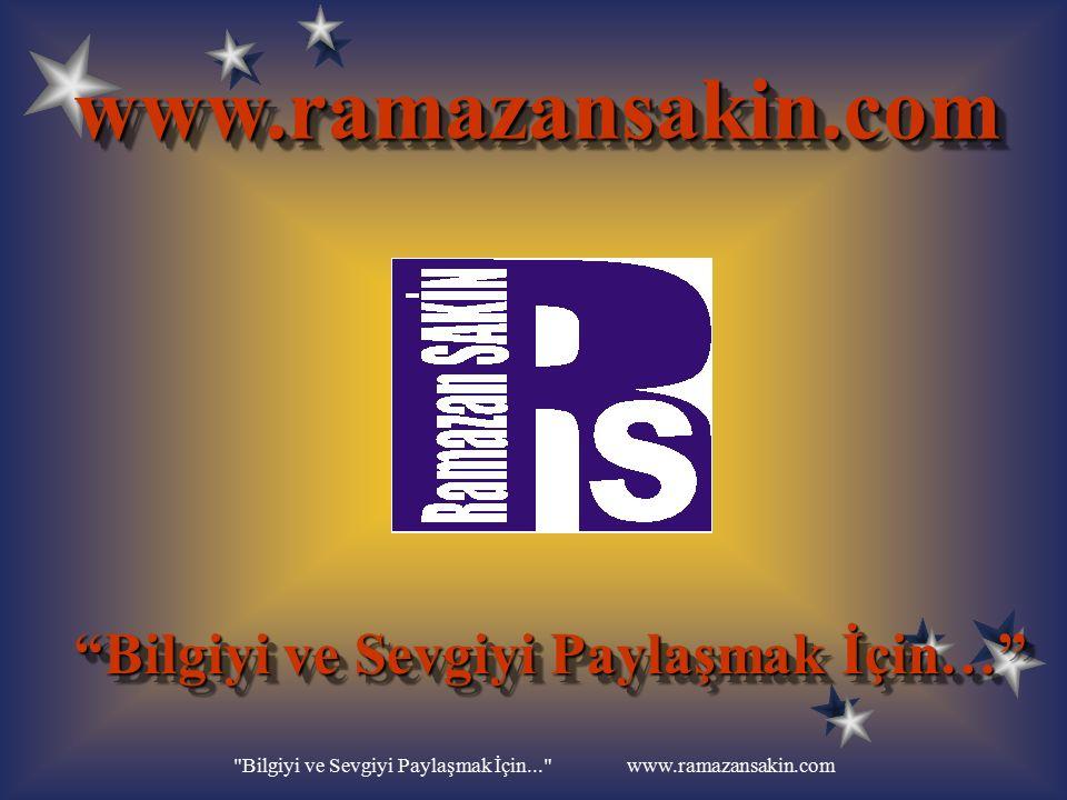 Bilgiyi ve Sevgiyi Paylaşmak İçin... www.ramazansakin.com dön