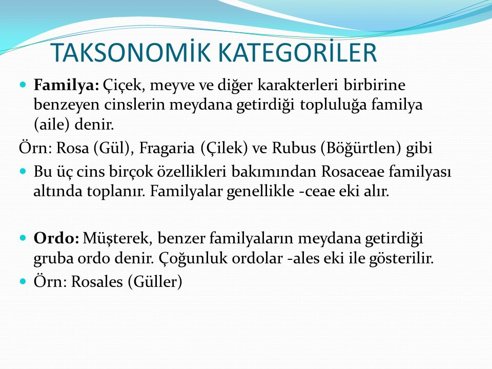Familya: Çiçek, meyve ve diğer karakterleri birbirine benzeyen cinslerin meydana getirdiği topluluğa familya (aile) denir. Örn: Rosa (Gül), Fragaria (