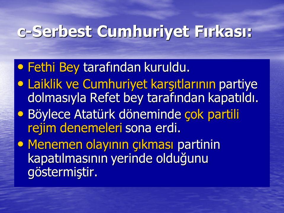 c-Serbest Cumhuriyet Fırkası: Fethi Bey tarafından kuruldu. Fethi Bey tarafından kuruldu. Laiklik ve Cumhuriyet karşıtlarının partiye dolmasıyla Refet