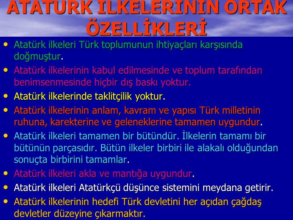 ATATÜRK İLKELERİNİN ORTAK ÖZELLİKLERİ Atatürk ilkeleri Türk toplumunun ihtiyaçları karşısında doğmuştur. Atatürk ilkeleri Türk toplumunun ihtiyaçları