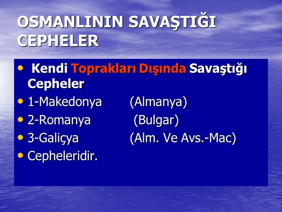 OSMANLININ SAVAŞTIĞI CEPHELER Kendi Toprakları Dışında Savaştığı Cepheler Kendi Toprakları Dışında Savaştığı Cepheler 1-Makedonya (Almanya) 1-Makedony