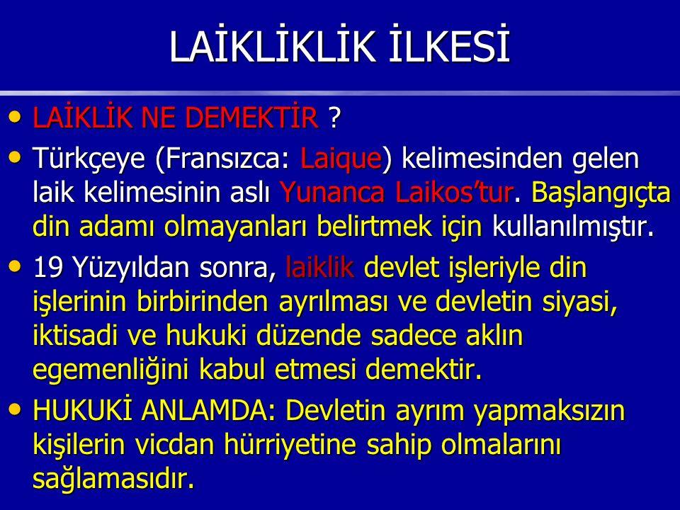 LAİKLİKLİK İLKESİ LAİKLİK NE DEMEKTİR ? LAİKLİK NE DEMEKTİR ? Türkçeye (Fransızca: Laique) kelimesinden gelen laik kelimesinin aslı Yunanca Laikos'tur