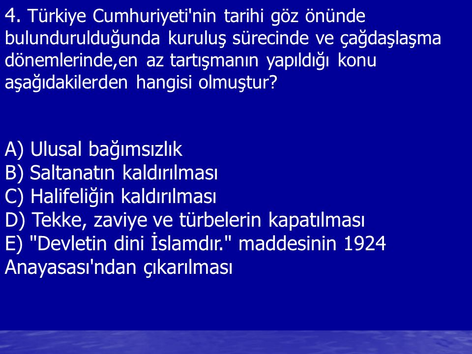 4. Türkiye Cumhuriyeti'nin tarihi göz önünde bulundurulduğunda kuruluş sürecinde ve çağdaşlaşma dönemlerinde,en az tartışmanın yapıldığı konu aşağıdak