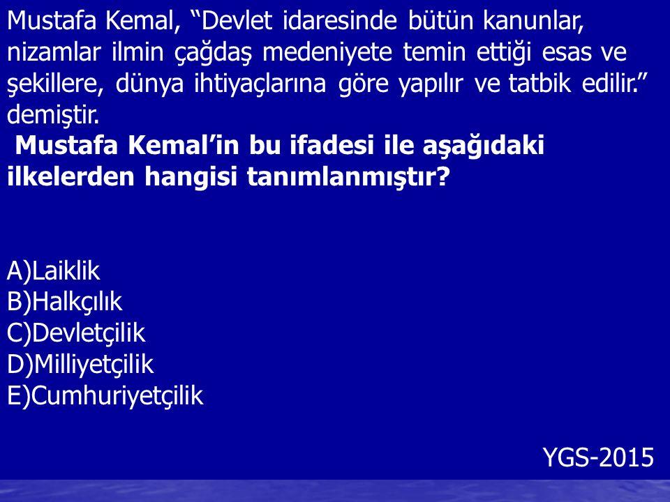 """Mustafa Kemal, """"Devlet idaresinde bütün kanunlar, nizamlar ilmin çağdaş medeniyete temin ettiği esas ve şekillere, dünya ihtiyaçlarına göre yapılır ve"""