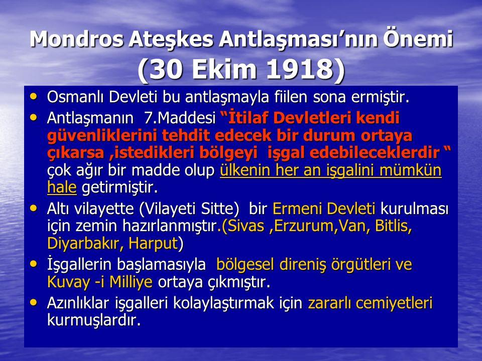 Mondros Ateşkes Antlaşması'nın Önemi (30 Ekim 1918) Osmanlı Devleti bu antlaşmayla fiilen sona ermiştir. Osmanlı Devleti bu antlaşmayla fiilen sona er