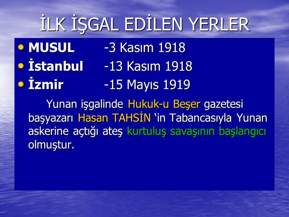 İLK İŞGAL EDİLEN YERLER MUSUL-3 Kasım 1918 MUSUL-3 Kasım 1918 İstanbul-13 Kasım 1918 İstanbul-13 Kasım 1918 İzmir-15 Mayıs 1919 İzmir-15 Mayıs 1919 Yu