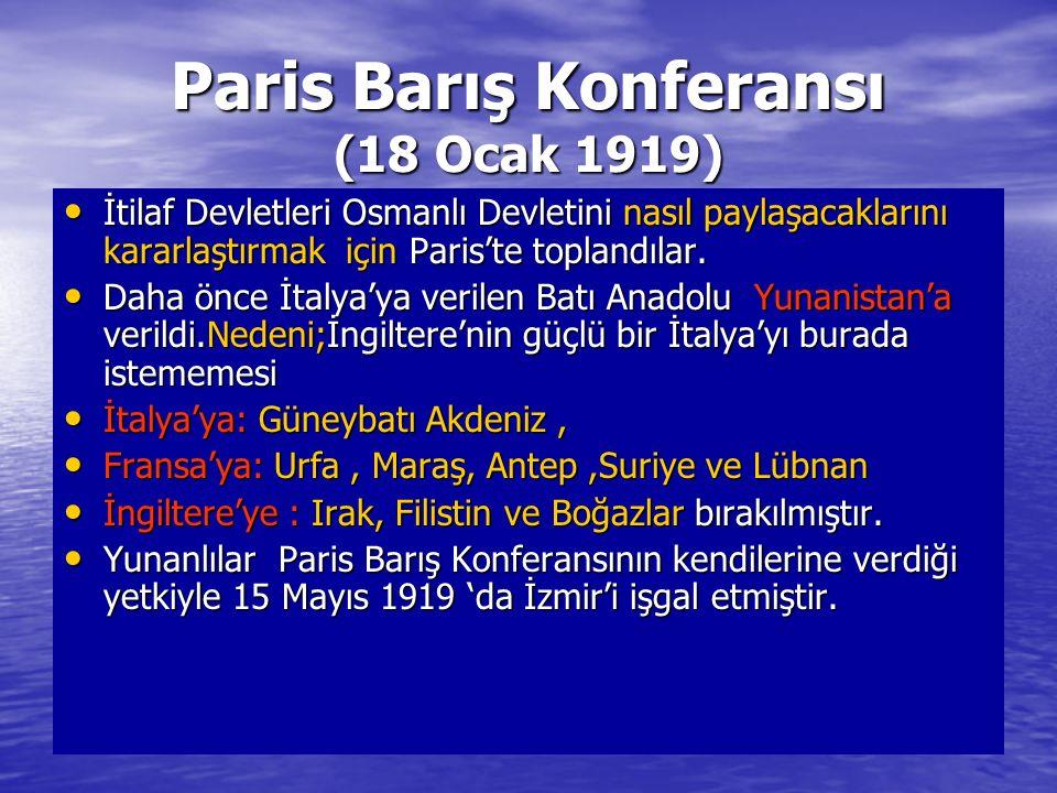 Paris Barış Konferansı (18 Ocak 1919) İtilaf Devletleri Osmanlı Devletini nasıl paylaşacaklarını kararlaştırmak için Paris'te toplandılar. İtilaf Devl