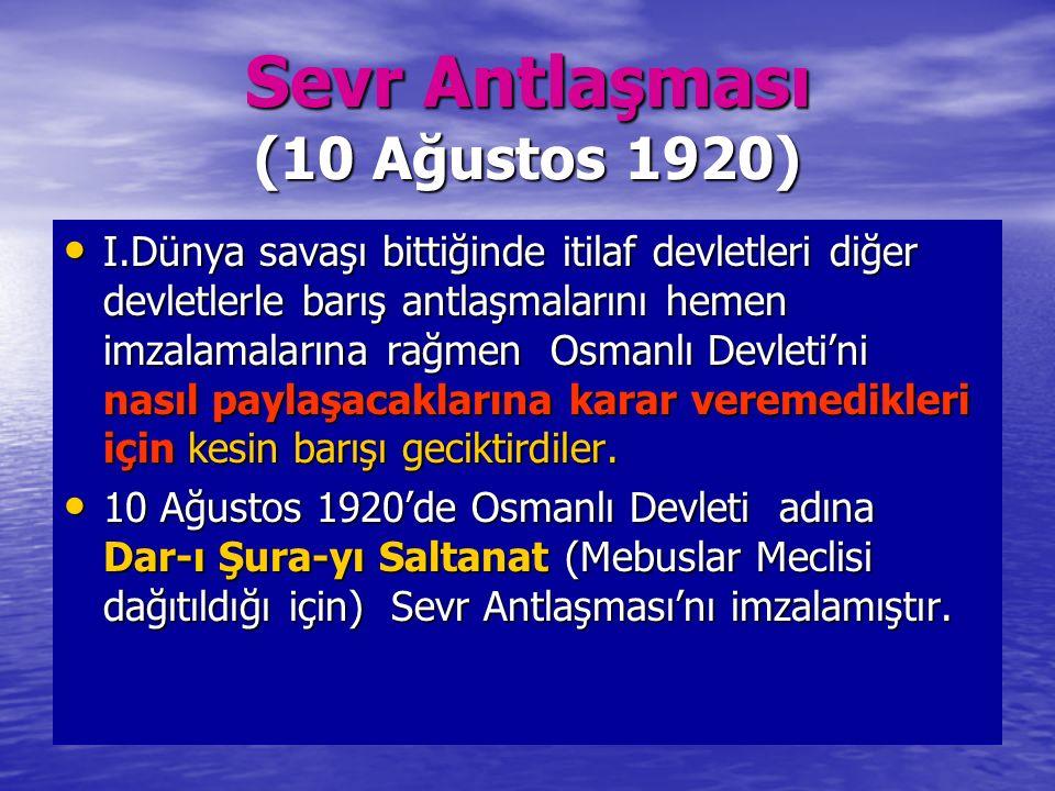 Sevr Antlaşması (10 Ağustos 1920) I.Dünya savaşı bittiğinde itilaf devletleri diğer devletlerle barış antlaşmalarını hemen imzalamalarına rağmen Osman