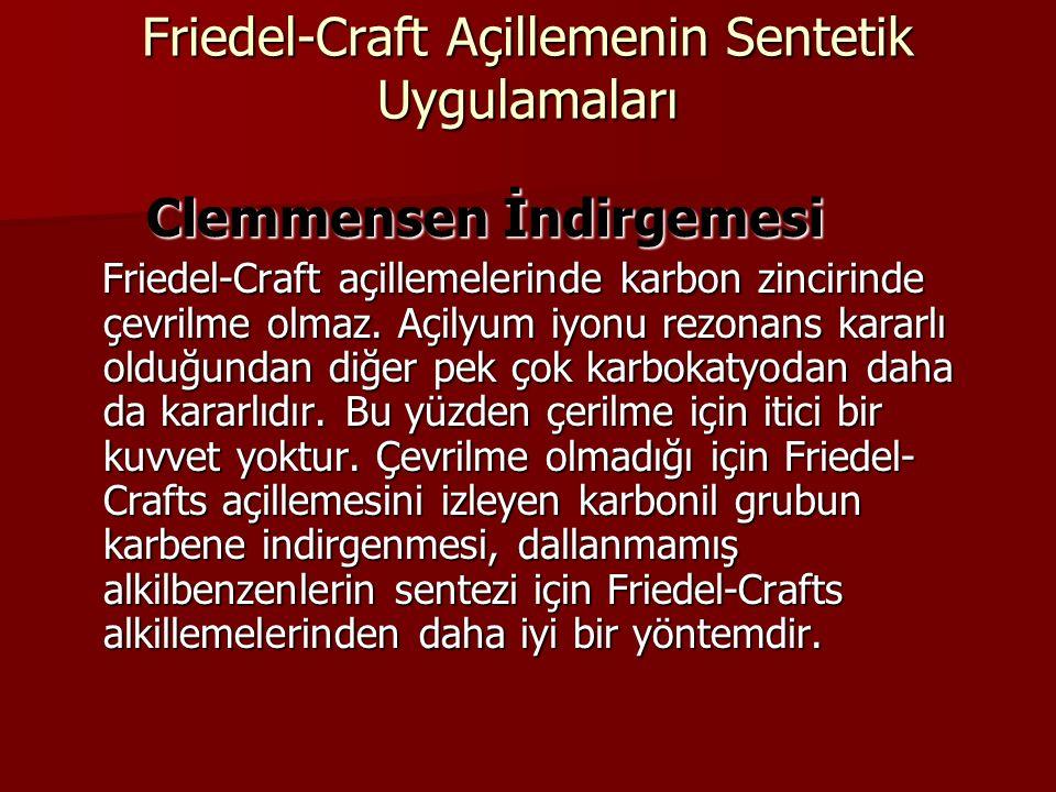 Friedel-Craft Açillemenin Sentetik Uygulamaları Clemmensen İndirgemesi Clemmensen İndirgemesi Friedel-Craft açillemelerinde karbon zincirinde çevrilme olmaz.