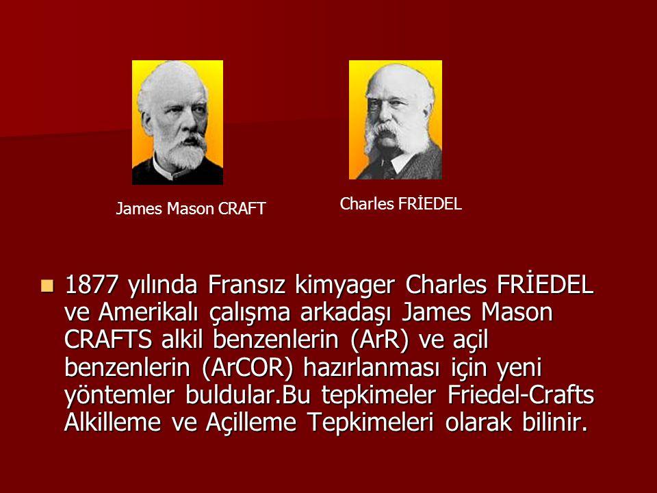 1877 yılında Fransız kimyager Charles FRİEDEL ve Amerikalı çalışma arkadaşı James Mason CRAFTS alkil benzenlerin (ArR) ve açil benzenlerin (ArCOR) haz