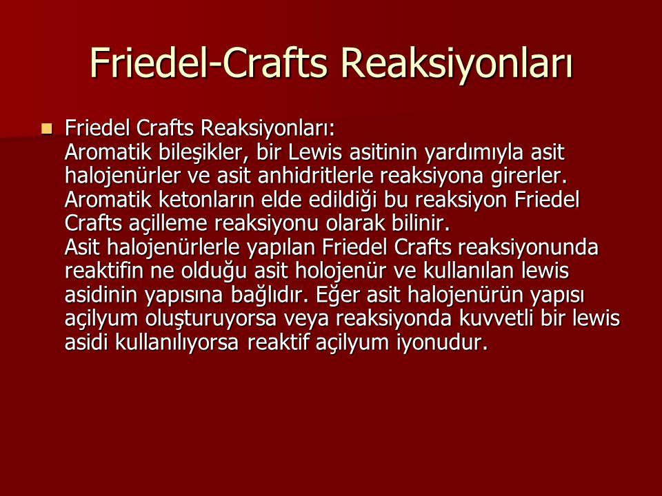 Friedel-Crafts Reaksiyonları Friedel Crafts Reaksiyonları: Aromatik bileşikler, bir Lewis asitinin yardımıyla asit halojenürler ve asit anhidritlerle reaksiyona girerler.