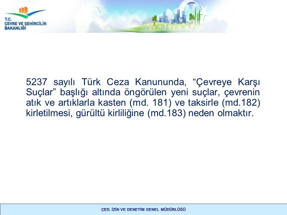 """5237 sayılı Türk Ceza Kanununda, """"Çevreye Karşı Suçlar"""" başlığı altında öngörülen yeni suçlar, çevrenin atık ve artıklarla kasten (md. 181) ve taksirl"""
