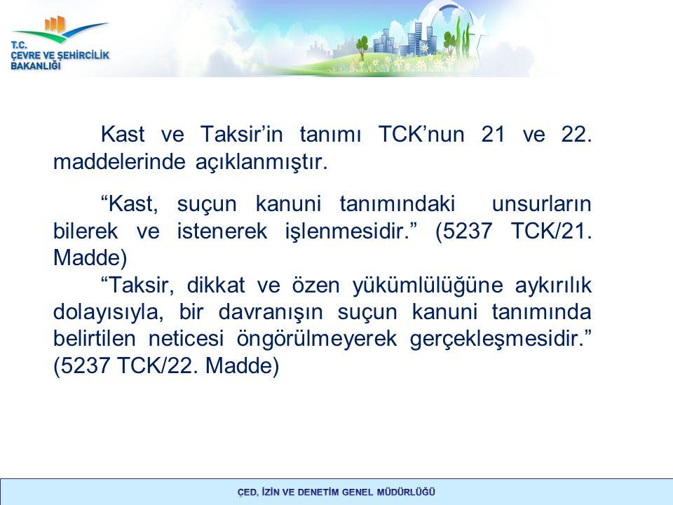"""Kast ve Taksir'in tanımı TCK'nun 21 ve 22. maddelerinde açıklanmıştır. """"Kast, suçun kanuni tanımındaki unsurların bilerek ve istenerek işlenmesidir."""""""