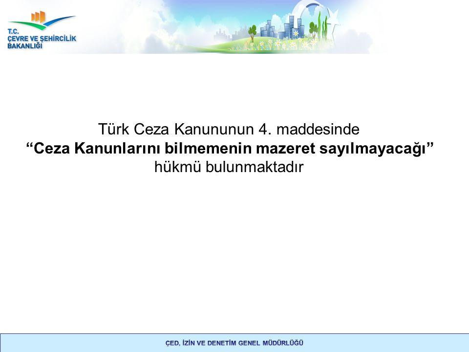 """Türk Ceza Kanununun 4. maddesinde """"Ceza Kanunlarını bilmemenin mazeret sayılmayacağı"""" hükmü bulunmaktadır"""