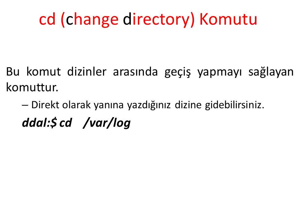 cd (change directory) Komutu Bu komut dizinler arasında geçiş yapmayı sağlayan komuttur. – Direkt olarak yanına yazdığınız dizine gidebilirsiniz. ddal