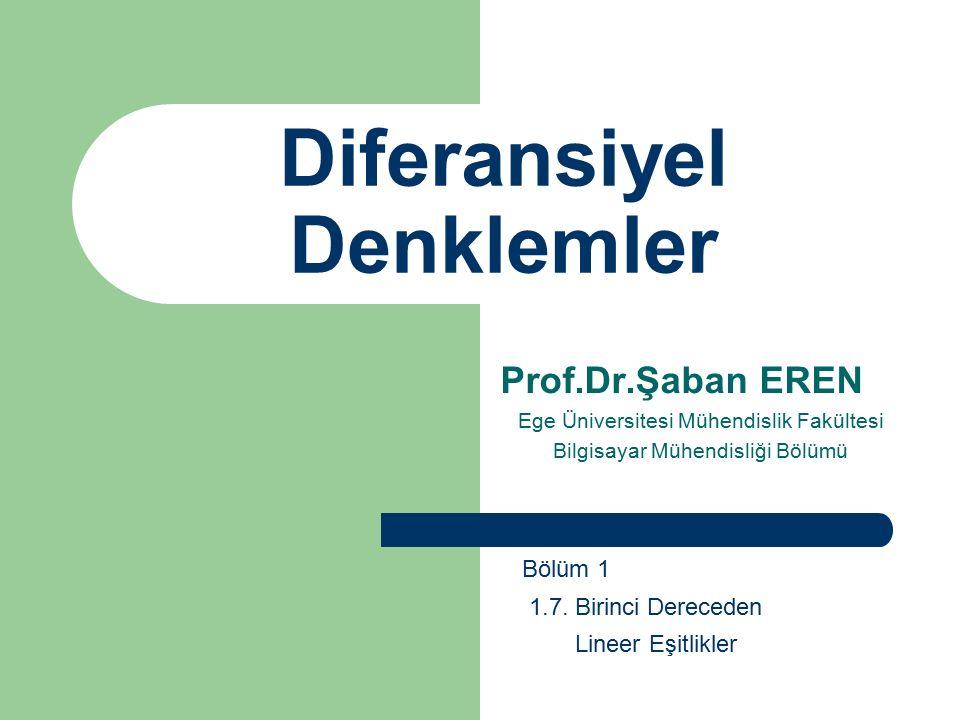 Diferansiyel Denklemler Prof.Dr.Şaban EREN Ege Üniversitesi Mühendislik Fakültesi Bilgisayar Mühendisliği Bölümü Bölüm 1 1.7. Birinci Dereceden Lineer