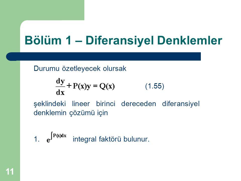 11 Bölüm 1 – Diferansiyel Denklemler Durumu özetleyecek olursak (1.55) şeklindeki lineer birinci dereceden diferansiyel denklemin çözümü için 1.integr