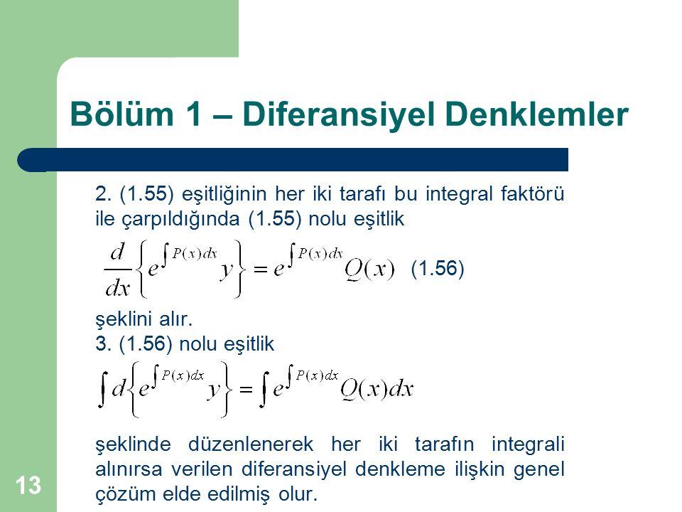 13 Bölüm 1 – Diferansiyel Denklemler 2. (1.55) eşitliğinin her iki tarafı bu integral faktörü ile çarpıldığında (1.55) nolu eşitlik (1.56) şeklini alı