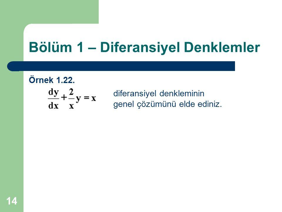14 Bölüm 1 – Diferansiyel Denklemler Örnek 1.22. diferansiyel denkleminin genel çözümünü elde ediniz.
