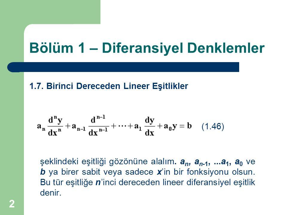 2 Bölüm 1 – Diferansiyel Denklemler 1.7. Birinci Dereceden Lineer Eşitlikler (1.46) şeklindeki eşitliği gözönüne alalım. a n, a n-1,...a 1, a 0 ve b y