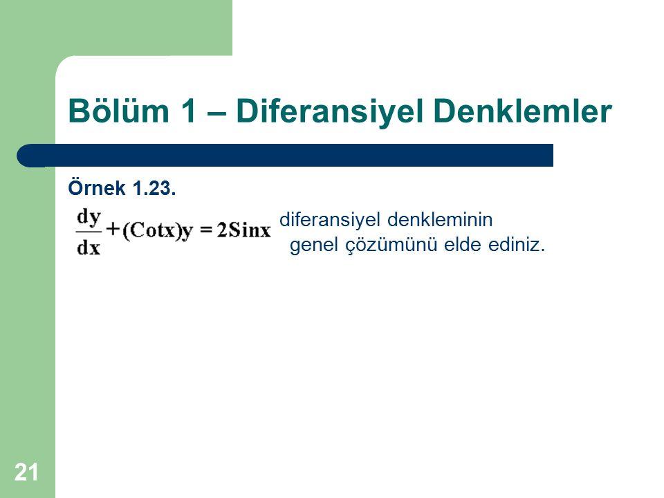 21 Bölüm 1 – Diferansiyel Denklemler Örnek 1.23. diferansiyel denkleminin genel çözümünü elde ediniz.