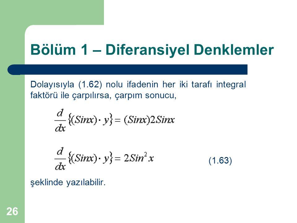 26 Bölüm 1 – Diferansiyel Denklemler Dolayısıyla (1.62) nolu ifadenin her iki tarafı integral faktörü ile çarpılırsa, çarpım sonucu, (1.63) şeklinde y