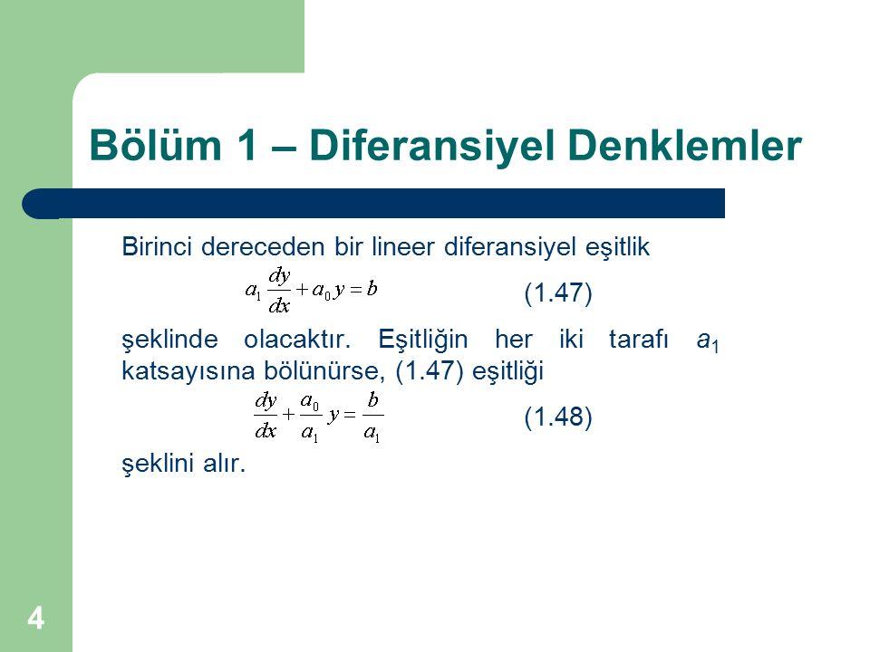 4 Bölüm 1 – Diferansiyel Denklemler Birinci dereceden bir lineer diferansiyel eşitlik (1.47) şeklinde olacaktır. Eşitliğin her iki tarafı a 1 katsayıs