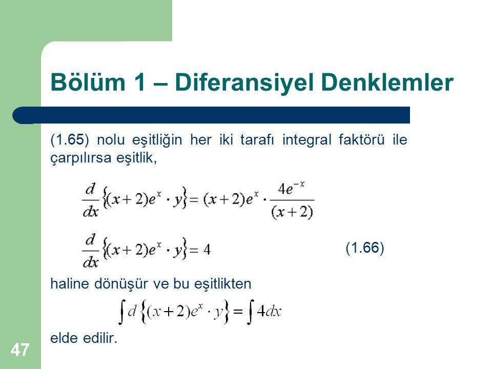 47 Bölüm 1 – Diferansiyel Denklemler (1.65) nolu eşitliğin her iki tarafı integral faktörü ile çarpılırsa eşitlik, (1.66) haline dönüşür ve bu eşitlik