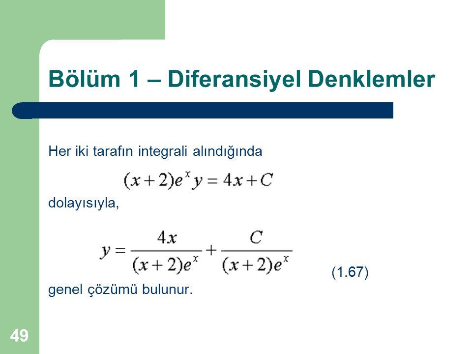 49 Bölüm 1 – Diferansiyel Denklemler Her iki tarafın integrali alındığında dolayısıyla, (1.67) genel çözümü bulunur.