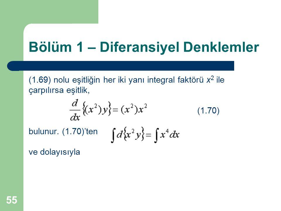 55 Bölüm 1 – Diferansiyel Denklemler (1.69) nolu eşitliğin her iki yanı integral faktörü x 2 ile çarpılırsa eşitlik, (1.70) bulunur. (1.70)'ten ve dol