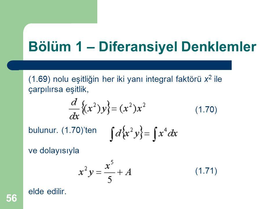 56 Bölüm 1 – Diferansiyel Denklemler (1.69) nolu eşitliğin her iki yanı integral faktörü x 2 ile çarpılırsa eşitlik, (1.70) bulunur. (1.70)'ten ve dol