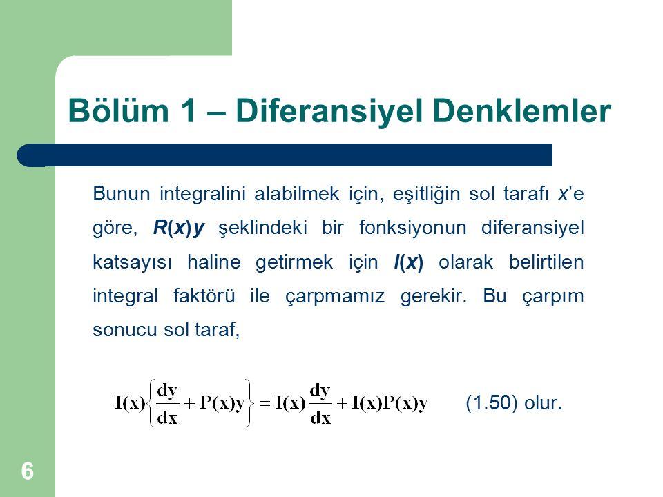 6 Bölüm 1 – Diferansiyel Denklemler Bunun integralini alabilmek için, eşitliğin sol tarafı x'e göre, R(x)y şeklindeki bir fonksiyonun diferansiyel kat
