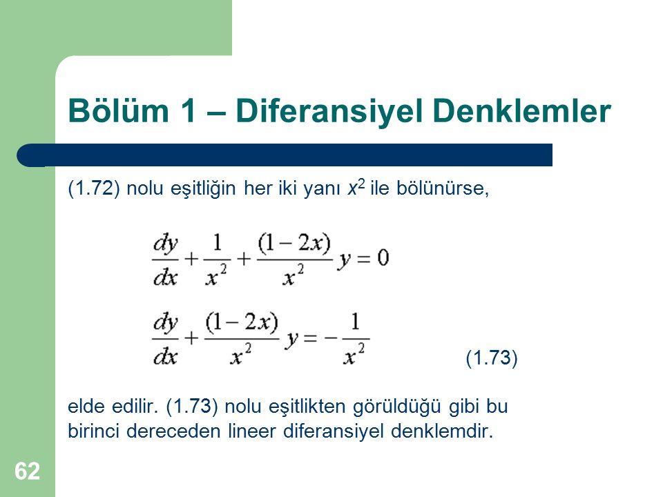 62 Bölüm 1 – Diferansiyel Denklemler (1.72) nolu eşitliğin her iki yanı x 2 ile bölünürse, (1.73) elde edilir. (1.73) nolu eşitlikten görüldüğü gibi b