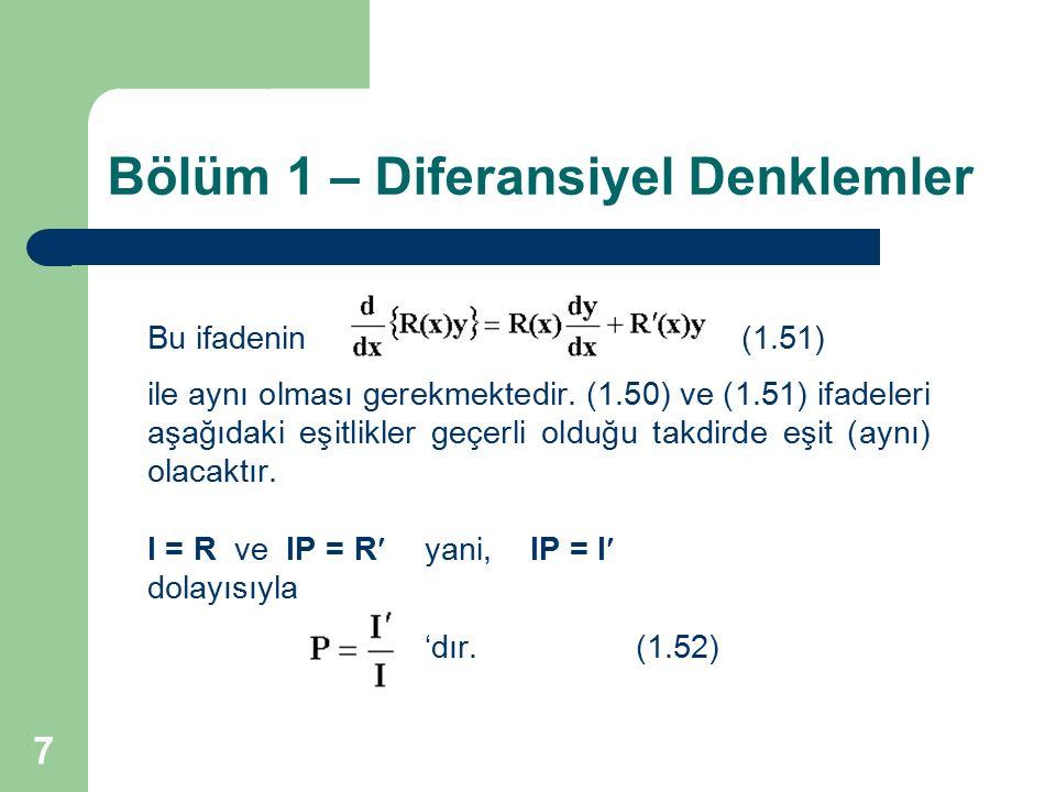 7 Bölüm 1 – Diferansiyel Denklemler Bu ifadenin(1.51) ile aynı olması gerekmektedir. (1.50) ve (1.51) ifadeleri aşağıdaki eşitlikler geçerli olduğu ta