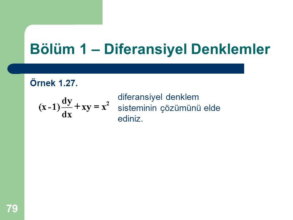 79 Bölüm 1 – Diferansiyel Denklemler Örnek 1.27. diferansiyel denklem sisteminin çözümünü elde ediniz.