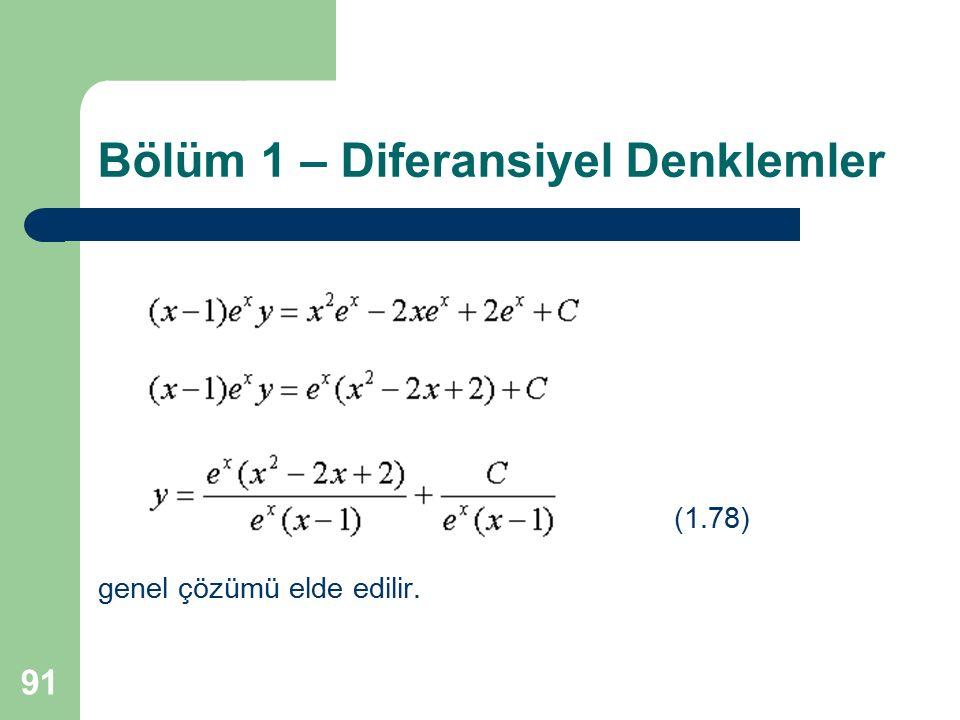 91 Bölüm 1 – Diferansiyel Denklemler (1.78) genel çözümü elde edilir.