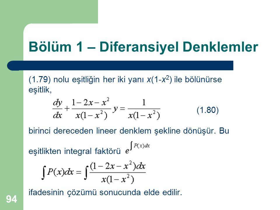 94 Bölüm 1 – Diferansiyel Denklemler (1.79) nolu eşitliğin her iki yanı x(1-x 2 ) ile bölünürse eşitlik, (1.80) birinci dereceden lineer denklem şekli