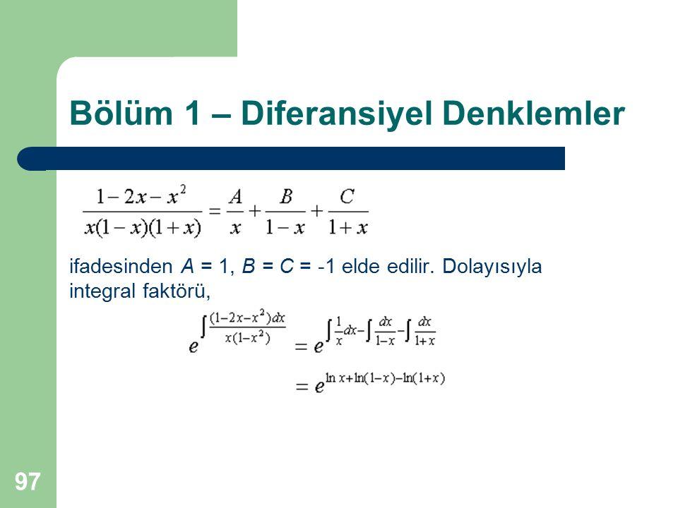 97 Bölüm 1 – Diferansiyel Denklemler ifadesinden A = 1, B = C = -1 elde edilir. Dolayısıyla integral faktörü,
