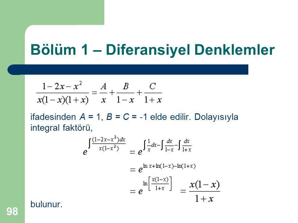 98 Bölüm 1 – Diferansiyel Denklemler ifadesinden A = 1, B = C = -1 elde edilir. Dolayısıyla integral faktörü, bulunur.