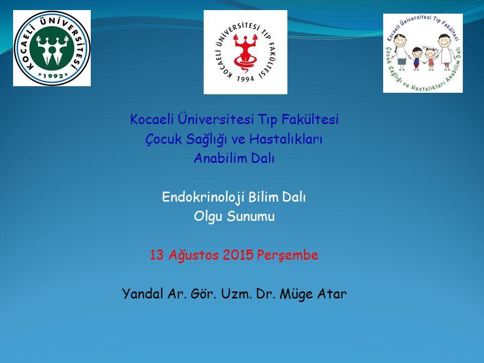 Kocaeli Üniversitesi Tıp Fakültesi Çocuk Sağlığı ve Hastalıkları Anabilim Dalı Endokrinoloji Bilim Dalı Olgu Sunumu 13 Ağustos 2015 Perşembe Yandal Ar