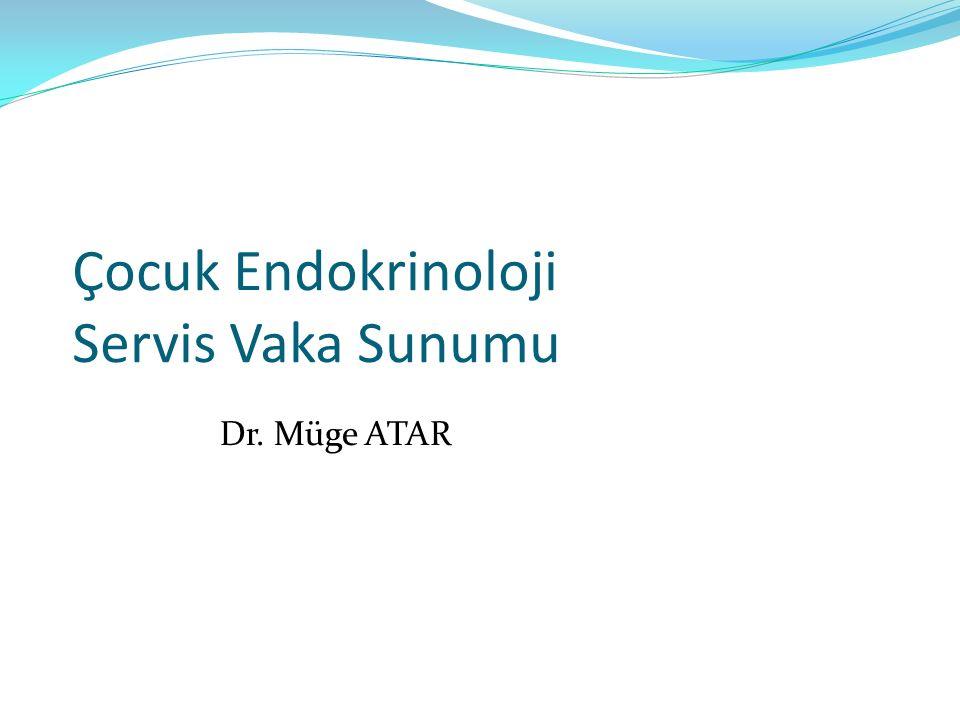Çocuk Endokrinoloji Servis Vaka Sunumu Dr. Müge ATAR