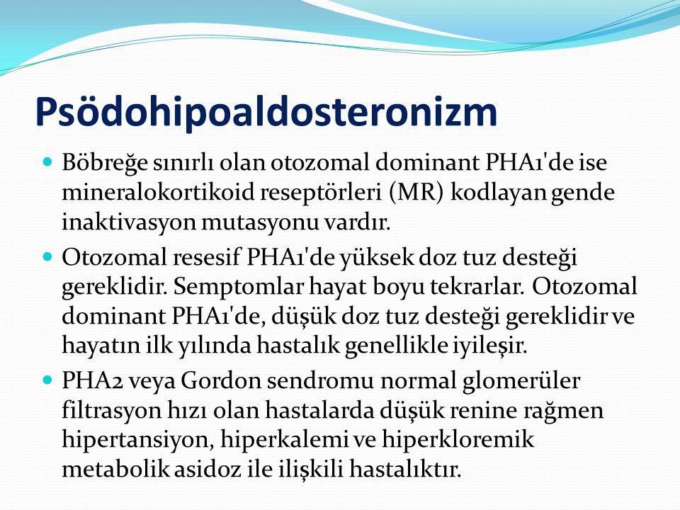 Psödohipoaldosteronizm Böbreğe sınırlı olan otozomal dominant PHA1'de ise mineralokortikoid reseptörleri (MR) kodlayan gende inaktivasyon mutasyonu va