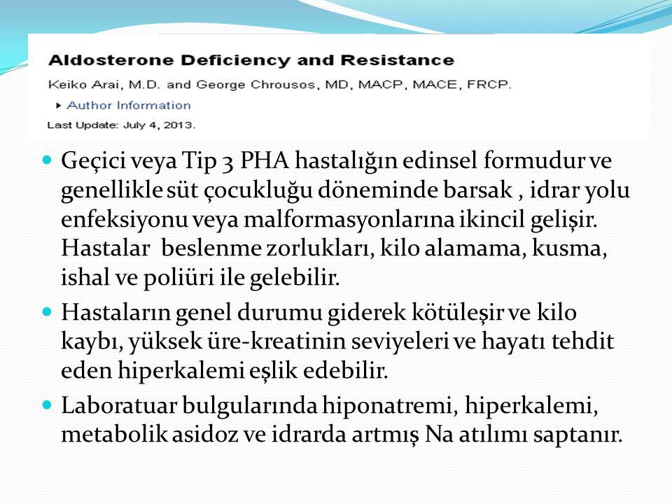 Psödohipoaldosteronizm Geçici veya Tip 3 PHA hastalığın edinsel formudur ve genellikle süt çocukluğu döneminde barsak, idrar yolu enfeksiyonu veya mal