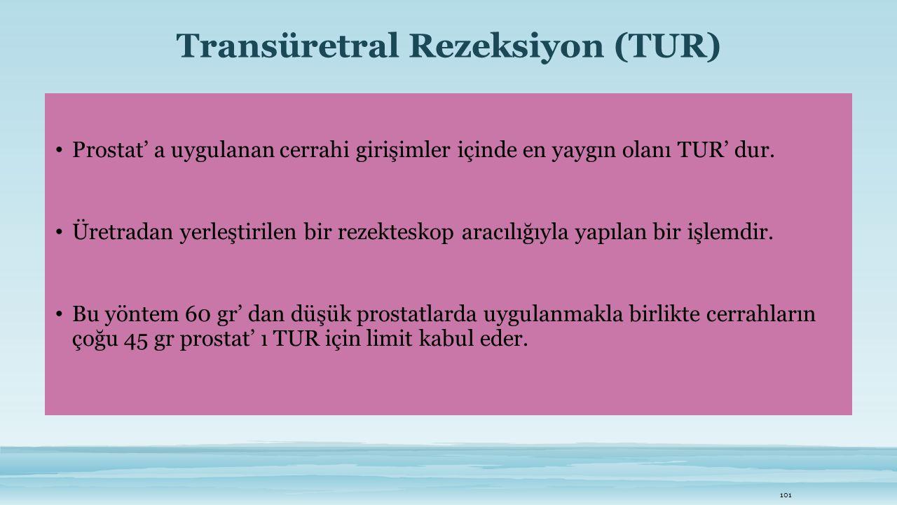 Transüretral Rezeksiyon (TUR) Prostat' a uygulanan cerrahi girişimler içinde en yaygın olanı TUR' dur. Üretradan yerleştirilen bir rezekteskop aracılı