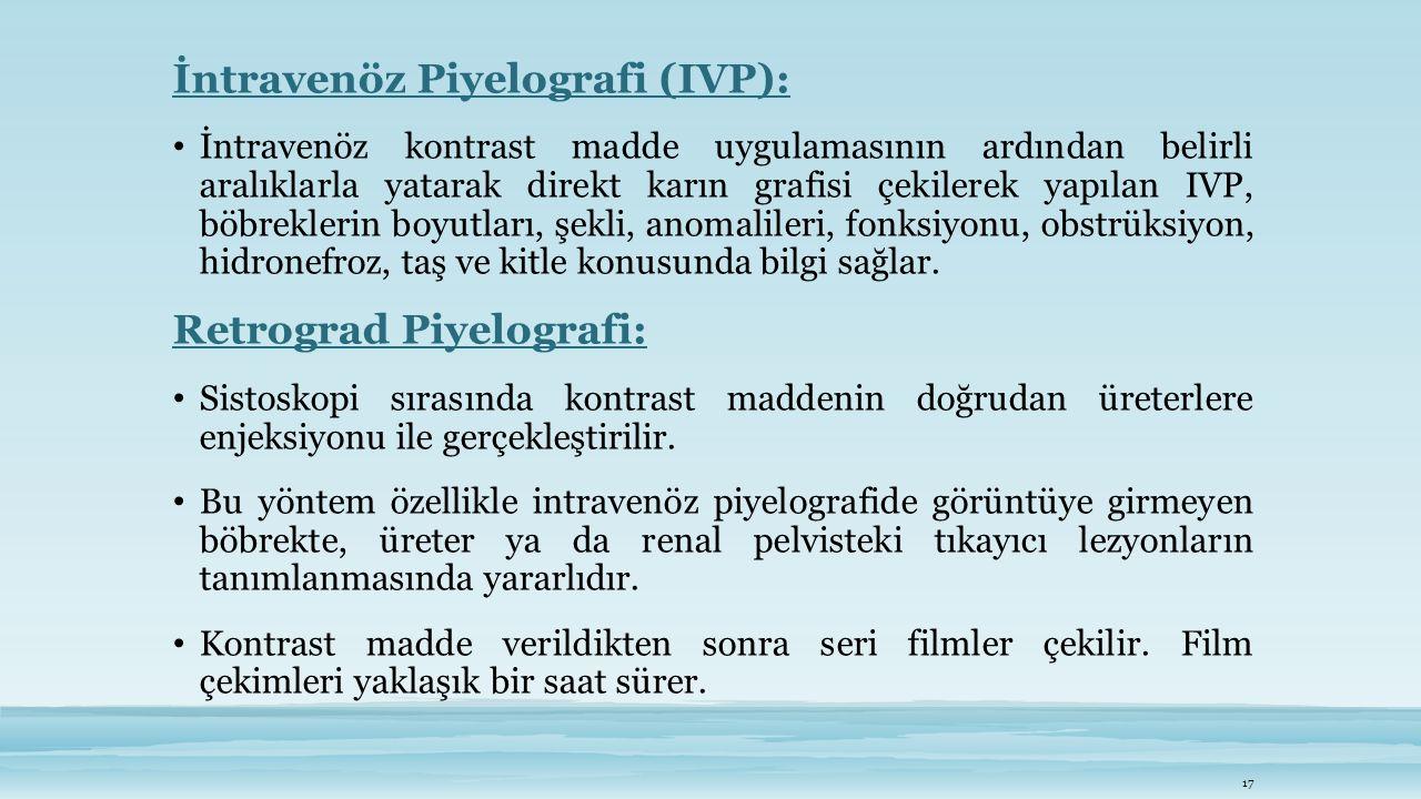 İntravenöz Piyelografi (IVP): İntravenöz kontrast madde uygulamasının ardından belirli aralıklarla yatarak direkt karın grafisi çekilerek yapılan IVP,